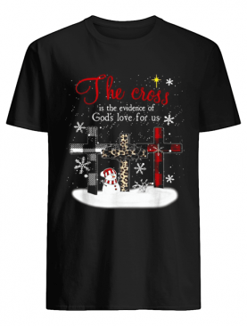 The cross is the evidence of god's love for us Christmas shirt