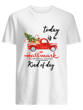 Today is A Hallmark Christmas Movies Kind of Day shirt