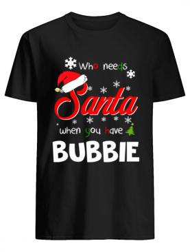 Who Needs Santa When You Have Bubbie Christmas Funny Party shirt