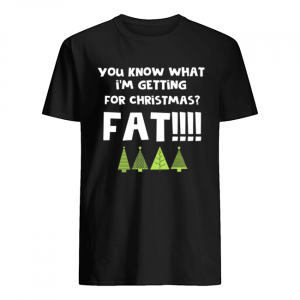 You Know What I'm Getting For Christmas Fat! Funny Xmas Party  Classic Men's T-shirt