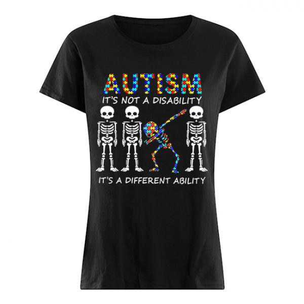 Autism It's Not A Disability It's A Different Ability Skeleton  Classic Women's T-shirt