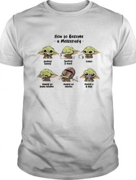 Baby Yoda how to become a mercenary shirt