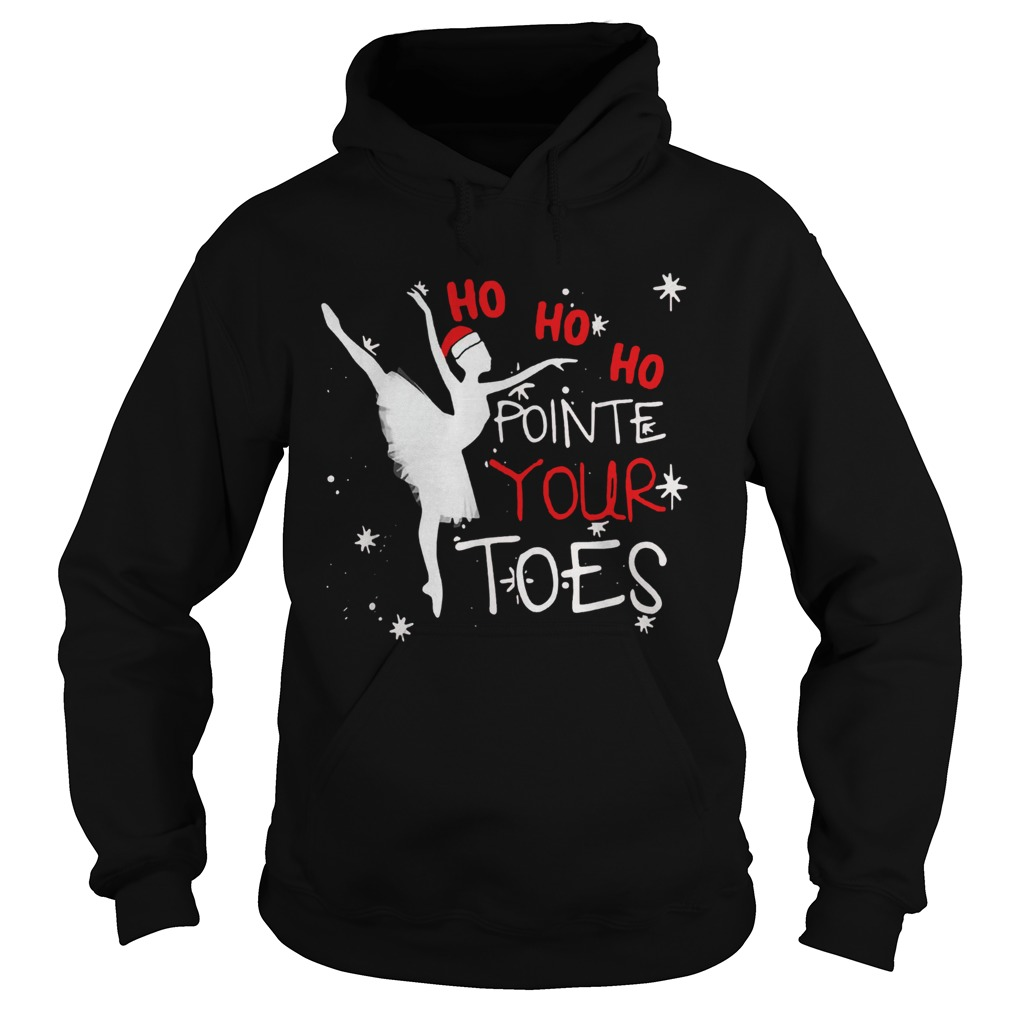 Ballet Ho Ho Ho pointe your toes Christmas Hoodie