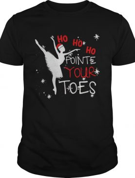 Ballet Ho Ho Ho pointe your toes Christmas shirt