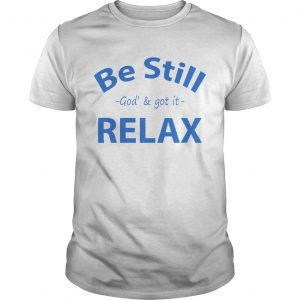 Be still God and got it relax  Unisex