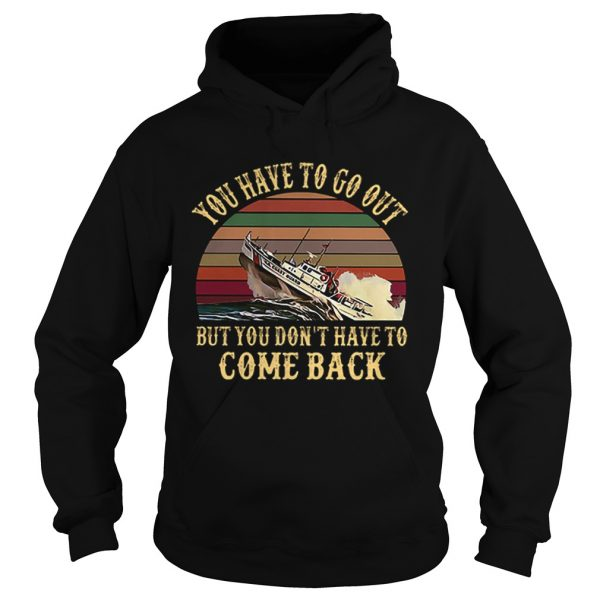 Cruise you have to go out you dont have to come back vintage  Hoodie