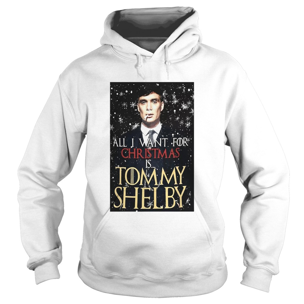 Game of Thrones Peaky Blinders All I want for Christmas is Tommy Shelby Hoodie