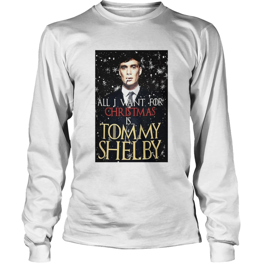 Game of Thrones Peaky Blinders All I want for Christmas is Tommy Shelby LongSleeve