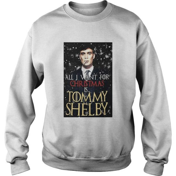 Game of Thrones Peaky Blinders All I want for Christmas is Tommy Shelby  Sweatshirt
