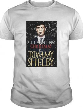 Game of Thrones Peaky Blinders All I want for Christmas is Tommy Shelby shirt