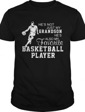 Hes Not Just My Grandson Hes My Favorite Basketball Player shirt