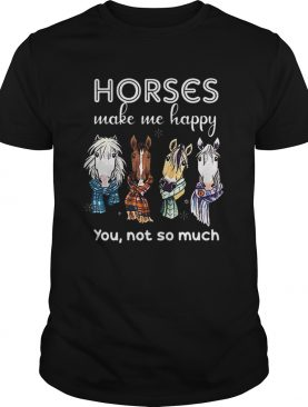 Horses make me happy you not so much Christmas shirt
