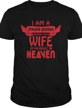 I Am A Strong Woman Because I Am A Wife Of An Angel In Heaven shirt