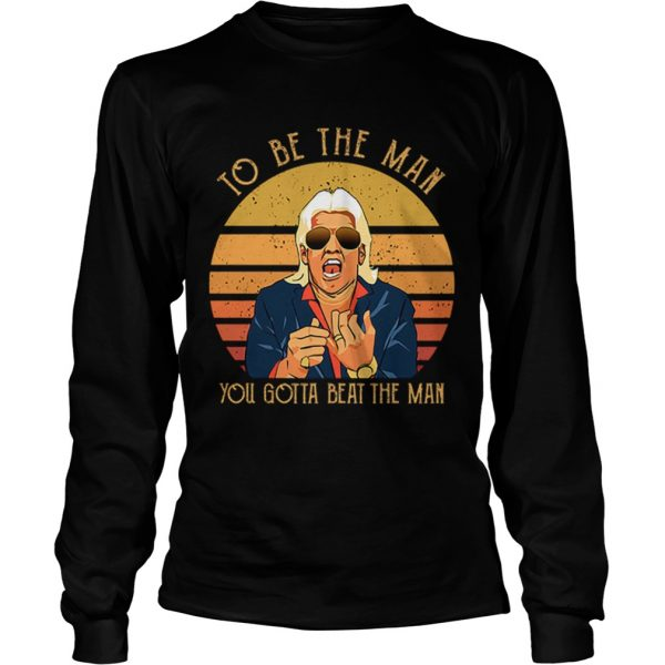 Ric Flair To be the man you gotta beat the man  LongSleeve