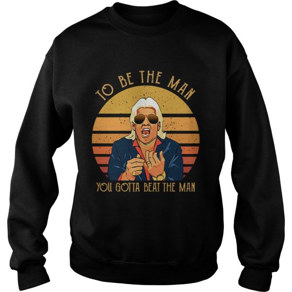 Ric Flair To be the man you gotta beat the man  Sweatshirt