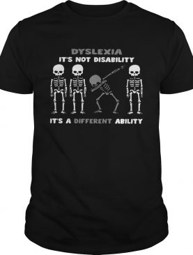 Skeleton Dyslexia Its Not Disability Its A Different Ability shirt