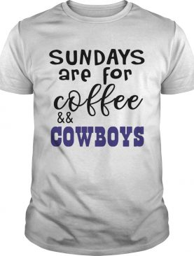Sundays Are For CoffeeCowboys shirt