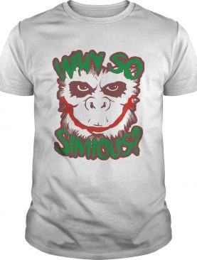 Why So Simious shirt