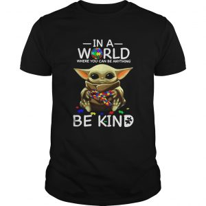 Autism Baby Yoda In A World Where You Can Be Anything Be Kind  Unisex