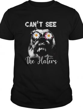 Bulldog Cant See The Haters shirt