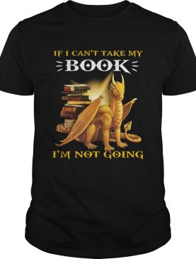 Dragon If I Cant Take My Book Im Not Going shirt
