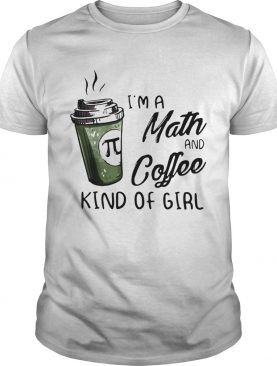 Im A Math And Coffee Kind Of Girl shirt
