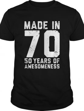 Made In 70 50 Years Of Awesomeness shirt