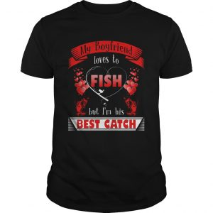 My Boyfriend Loves To Fish But Im His Best Catch  Unisex