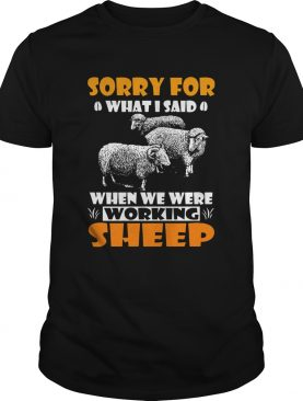 Sorry For What I Said When We Were Working Sheep shirt