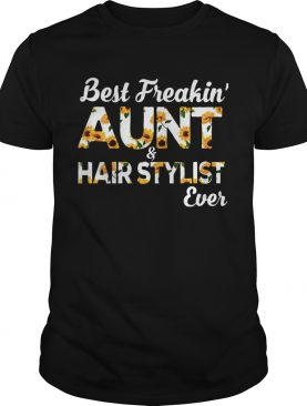 Sunflower Best Freakin Aunt And Hair Stylist Ever shirt