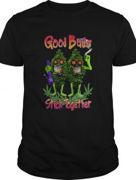 Weed Cannabis Good Buds Stick Together shirt