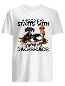 A Good Day Starts With Coffee And Dachshunds Dog shirt