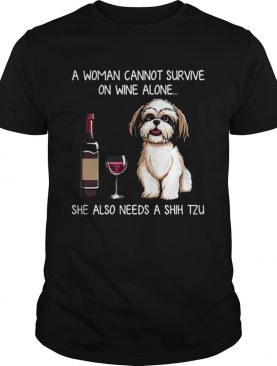 A Woman Cannot Survive On Wine Alone She Also Needs A Shih Tzu shirt