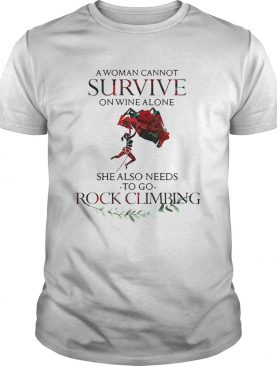 A Woman Cannot Survive On Wine Alone She Also Needs To Go Rock Climbing shirt