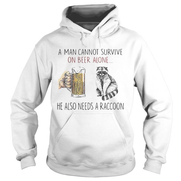 A man cannot survive on beer alone he also needs a raccoon  Hoodie