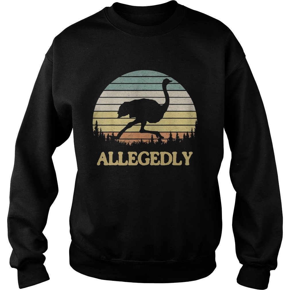 Allegedly Ostrich Retro Flightless Bird Lover Sweatshirt