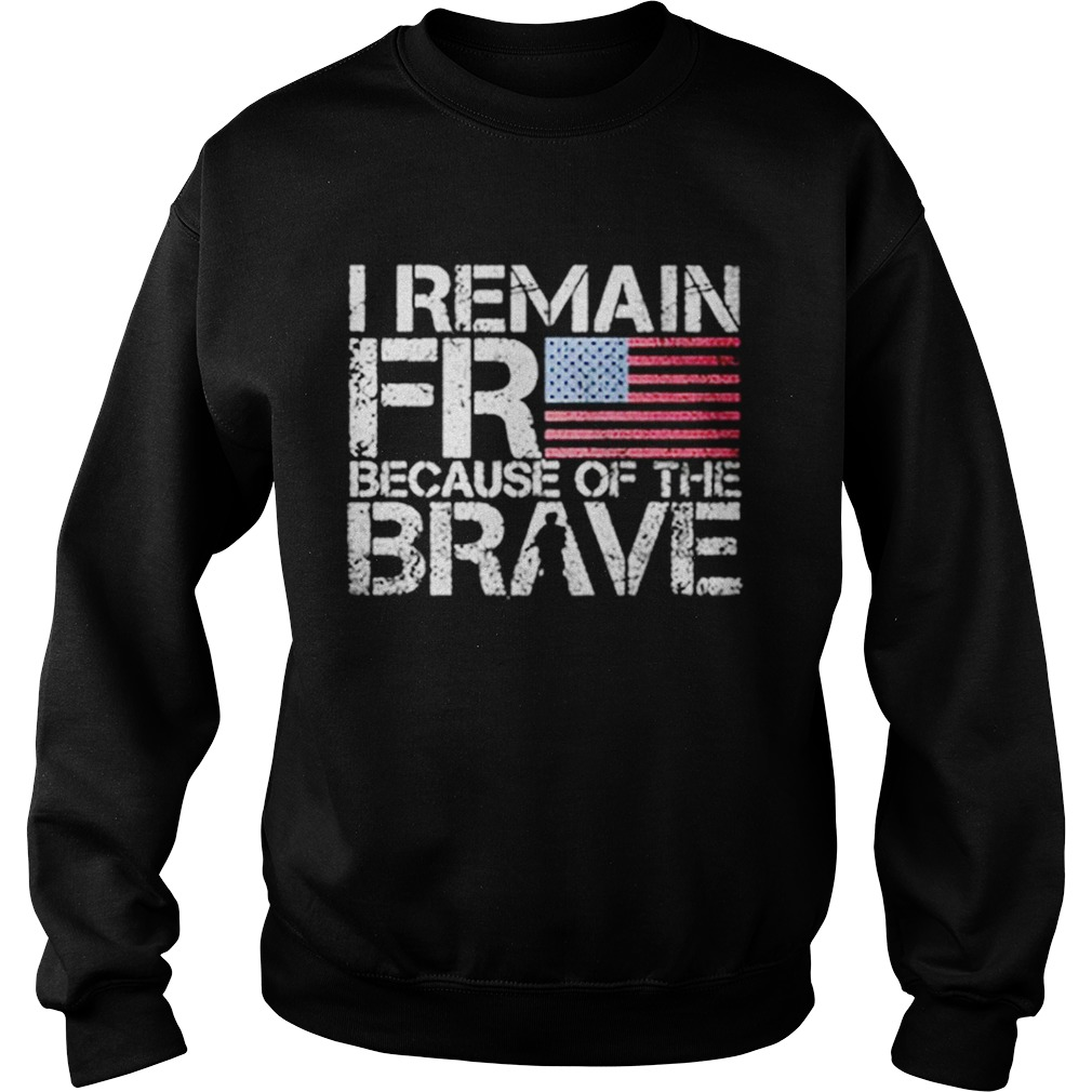 American flag I remain free because of the brave Veteran  Sweatshirt