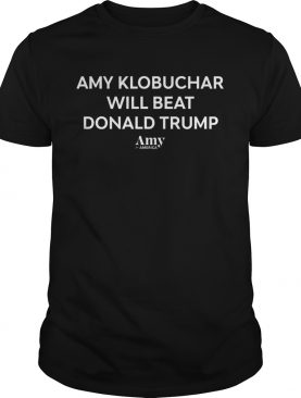 Amy Klobuchar Will Beat Donald Trump shirt