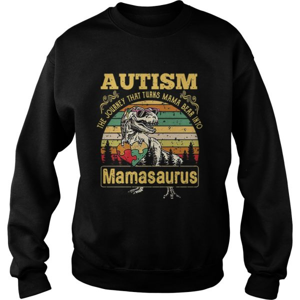 Autism The Journey That Turns Mama Bear Into Mamasaurus Vintage  Sweatshirt