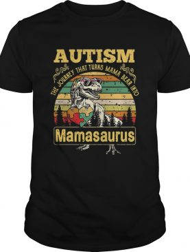 Autism The Journey That Turns Mama Bear Into Mamasaurus Vintage shirt