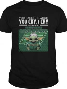 Baby Yoda you laugh I laugh you cry I cry you offend my Saskatchewan Roughriders shirt