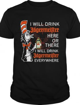Dr Seuss I will drink Jagermeister here or there everywhere shirt