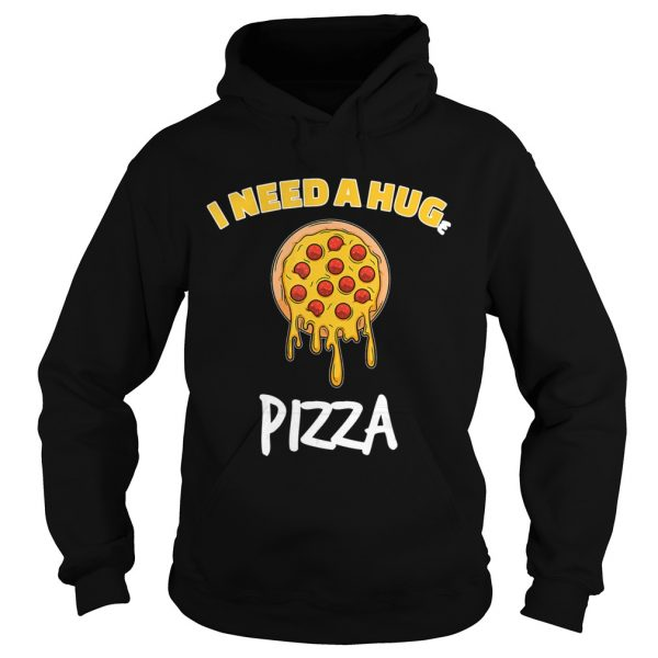 Funny I need a huge pizza for pizza lover  Hoodie