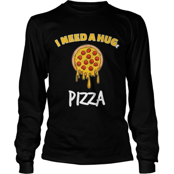 Funny I need a huge pizza for pizza lover  LongSleeve