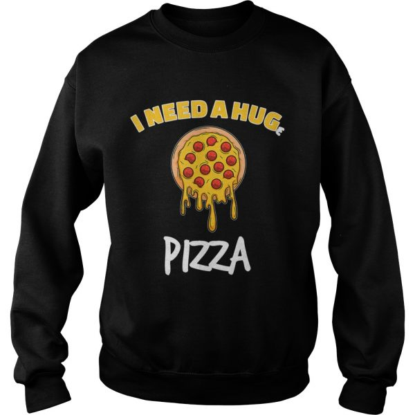 Funny I need a huge pizza for pizza lover  Sweatshirt