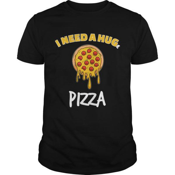 Funny I need a huge pizza for pizza lover  Unisex