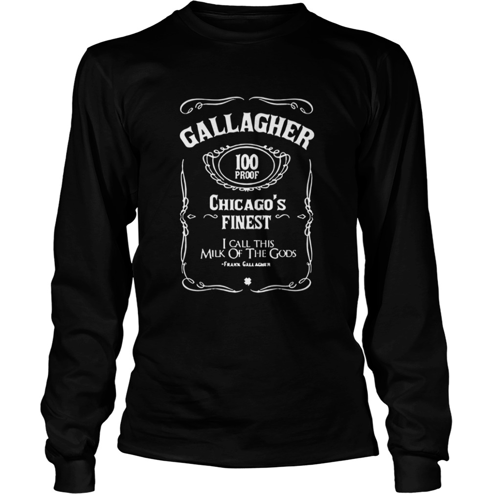 Gallagher 100 Proof Chicagos Finest I Call This Milk Of he Gods LongSleeve