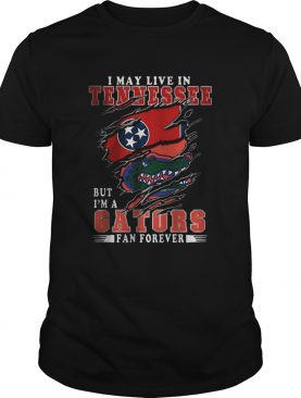 I May Live In Tennessee But Im A Gators Fan Forever shirt