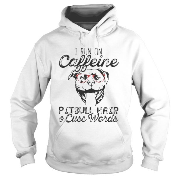 I run on caffeine Pitbull hair and cuss words  Hoodie