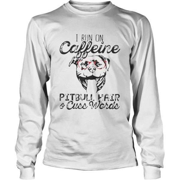 I run on caffeine Pitbull hair and cuss words  LongSleeve